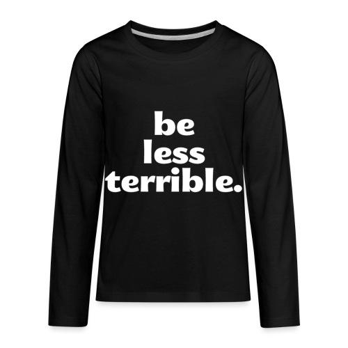 Be Less Terrible Ceramic Mug - Kids' Premium Long Sleeve T-Shirt