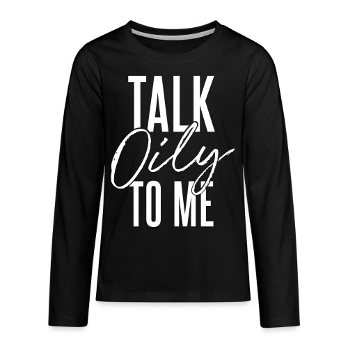 Talk Oily to Me - Kids' Premium Long Sleeve T-Shirt
