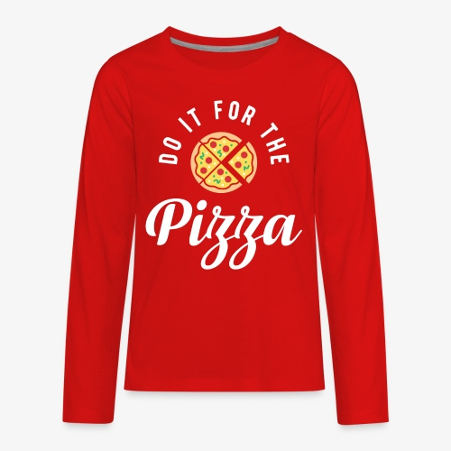 Do It For The Pizza - Kids' Premium Long Sleeve T-Shirt