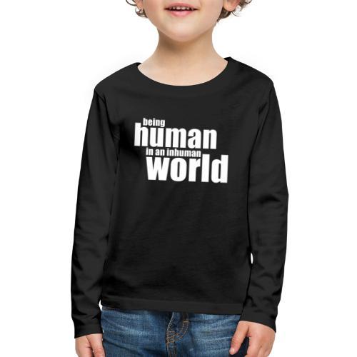 Be human in an inhuman world - Kids' Premium Long Sleeve T-Shirt
