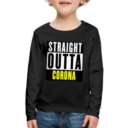 Straight Outta Corona - Kids' Premium Long Sleeve T-Shirt