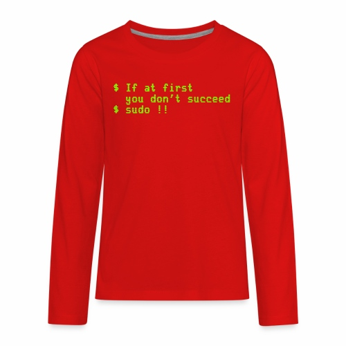 If at first you don't succeed; sudo !! - Kids' Premium Long Sleeve T-Shirt