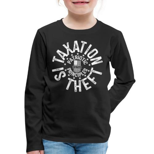 OTHER COLORS AVAILABLE TAXATION IS THEFT WHITE - Kids' Premium Long Sleeve T-Shirt
