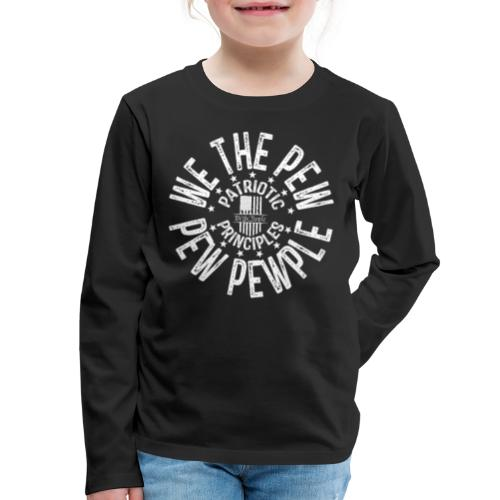 OTHER COLORS AVAILABLE WE THE PEW PEW PEWPLE W - Kids' Premium Long Sleeve T-Shirt