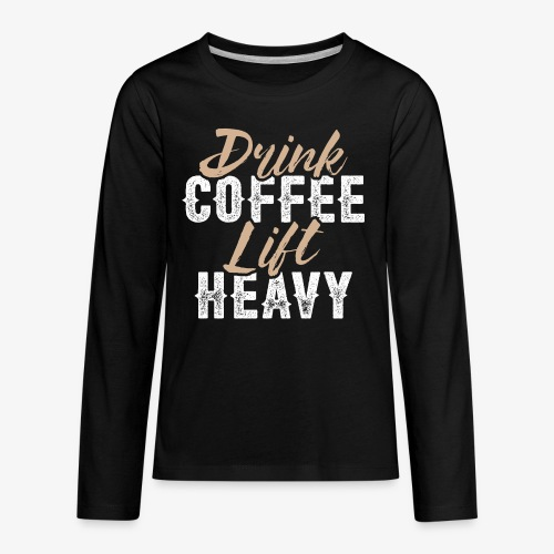 Drink Coffee Lift Heavy - Kids' Premium Long Sleeve T-Shirt