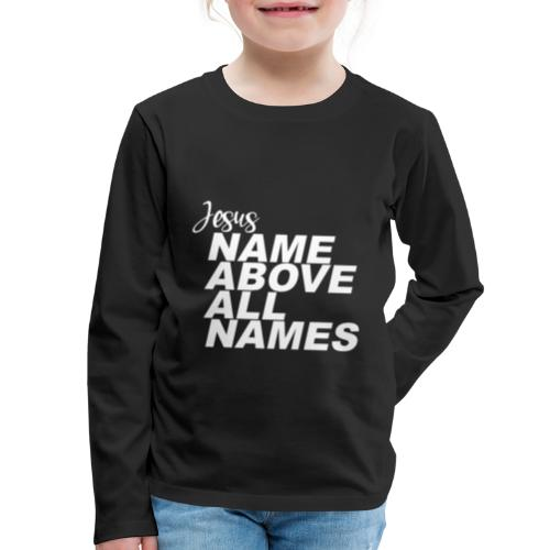 Jesus: Name above all names - Kids' Premium Long Sleeve T-Shirt