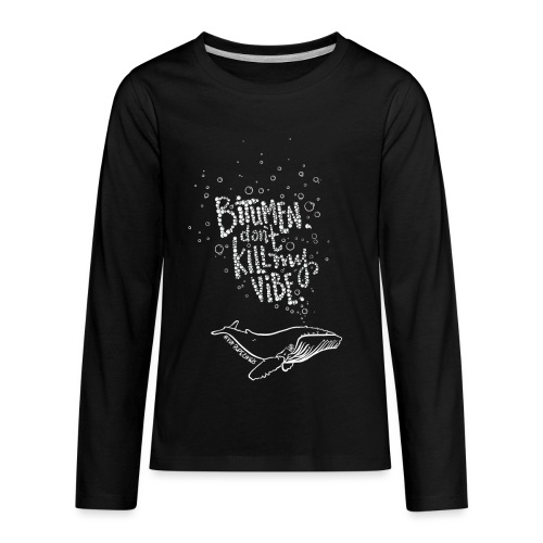 Bitumen Don't Kill My Vibe - No Pipelines - Kids' Premium Long Sleeve T-Shirt