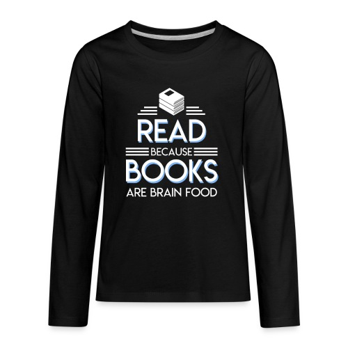 Reading Book Because Book Are Brain Food - Kids' Premium Long Sleeve T-Shirt