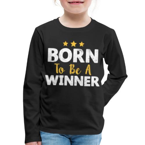 Born To Be A Winner - Kids' Premium Long Sleeve T-Shirt