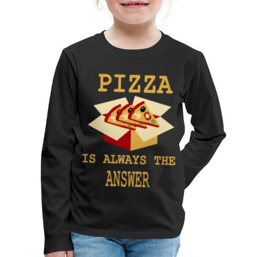 Pizza Is Always The Answer - Kids' Premium Long Sleeve T-Shirt