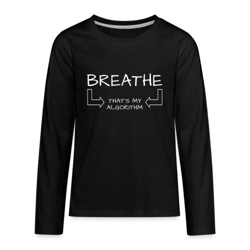 breathe - that's my algorithm - Kids' Premium Long Sleeve T-Shirt