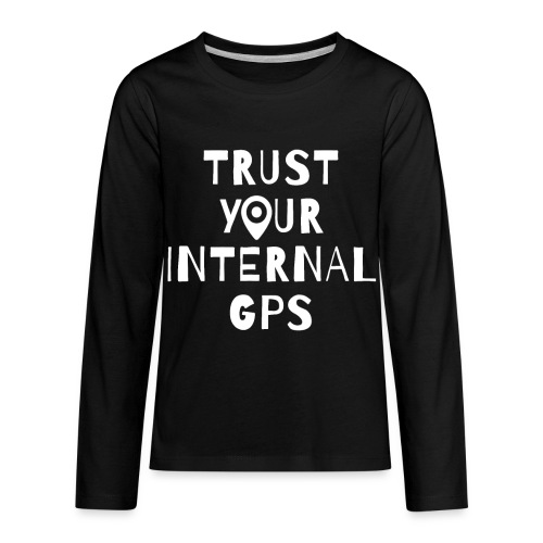 TRUST YOUR INTERNAL GPS - Kids' Premium Long Sleeve T-Shirt