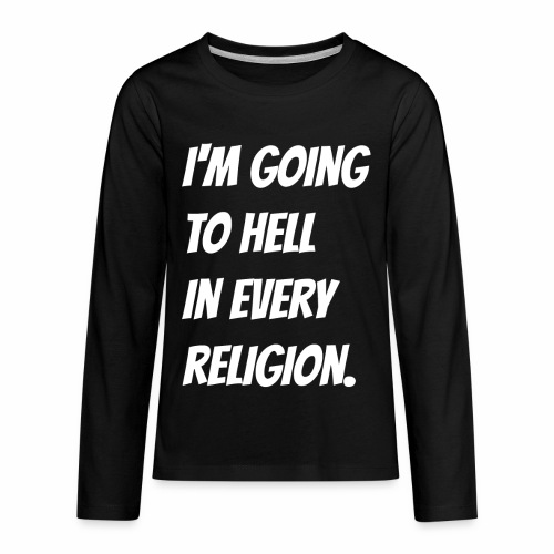 I'm going to hell in every religion. - Kids' Premium Long Sleeve T-Shirt