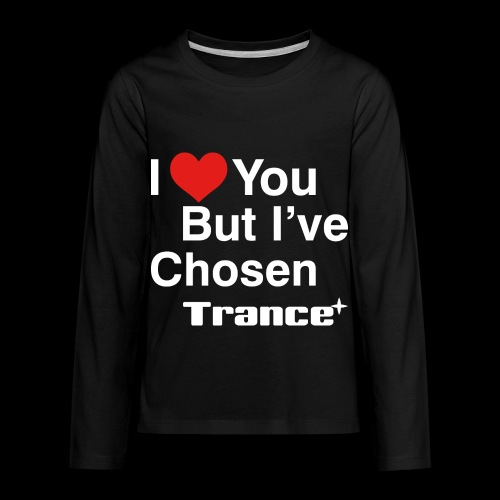 I Love You.. But I've Chosen Trance - Kids' Premium Long Sleeve T-Shirt