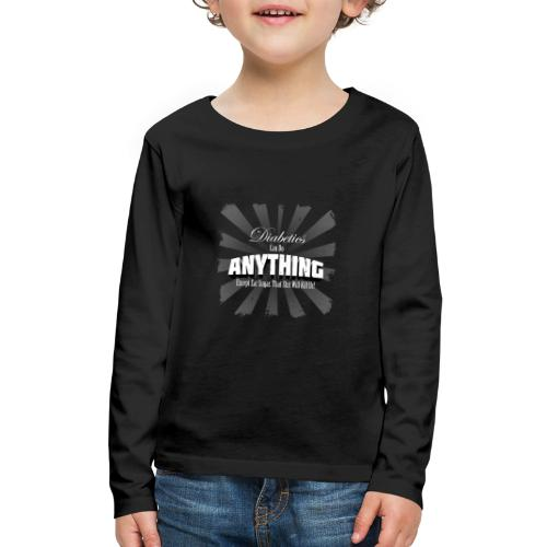 Diabetics Can Do Anything........... - Kids' Premium Long Sleeve T-Shirt