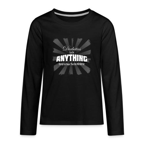 Diabetics Can Do Anything........... - Kids' Premium Long Sleeve T-Shirt