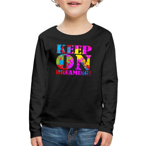 Keep on Dreaming - Kids' Premium Long Sleeve T-Shirt