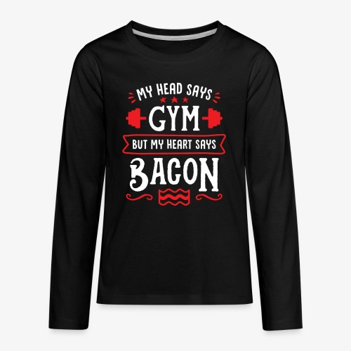 My Head Says Gym But My Heart Says Bacon - Kids' Premium Long Sleeve T-Shirt