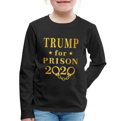 Trump for Prison 2020 Gold - Kids' Premium Long Sleeve T-Shirt
