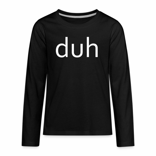White Duh - Kids' Premium Long Sleeve T-Shirt