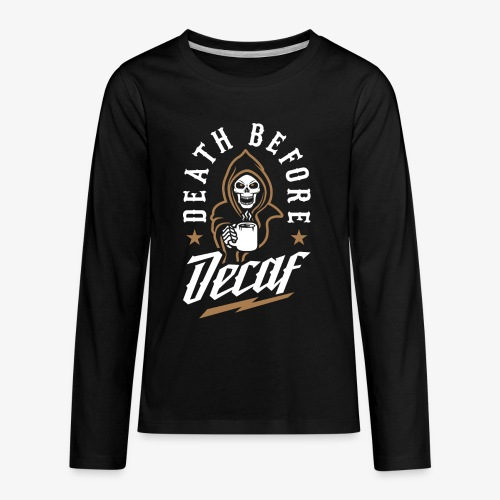 Death Before Decaf - Kids' Premium Long Sleeve T-Shirt