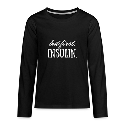 But First Insulin - Kids' Premium Long Sleeve T-Shirt