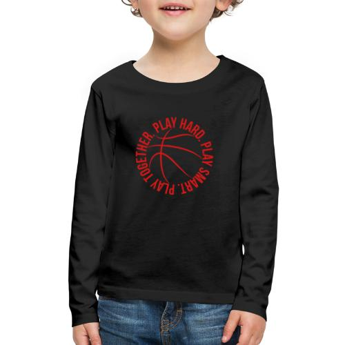 play smart play hard play together basketball team - Kids' Premium Long Sleeve T-Shirt