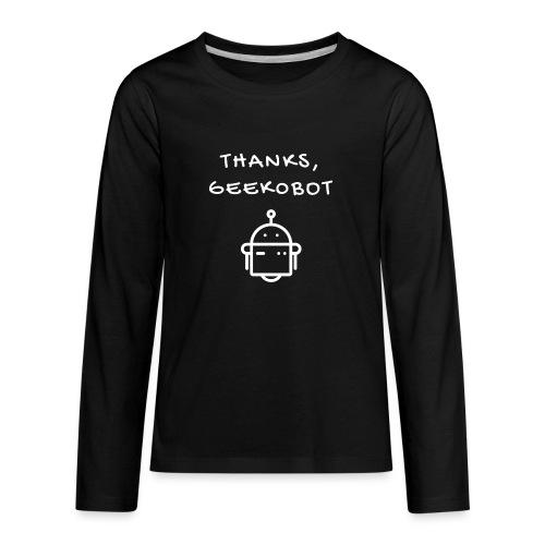 Thanks, Geek0bot - Kids' Premium Long Sleeve T-Shirt