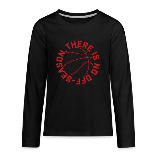 Basketball No Off Season - Kids' Premium Long Sleeve T-Shirt