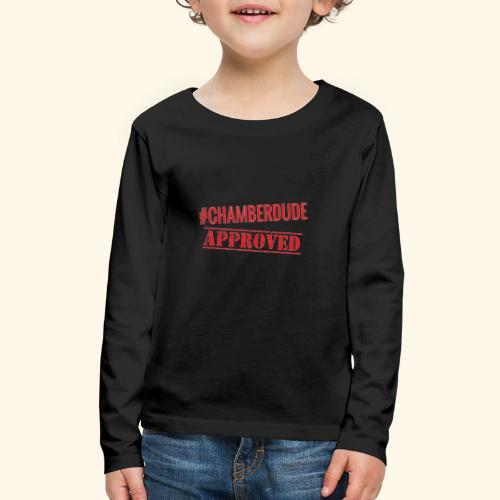 Chamber Dude Approved - Kids' Premium Long Sleeve T-Shirt