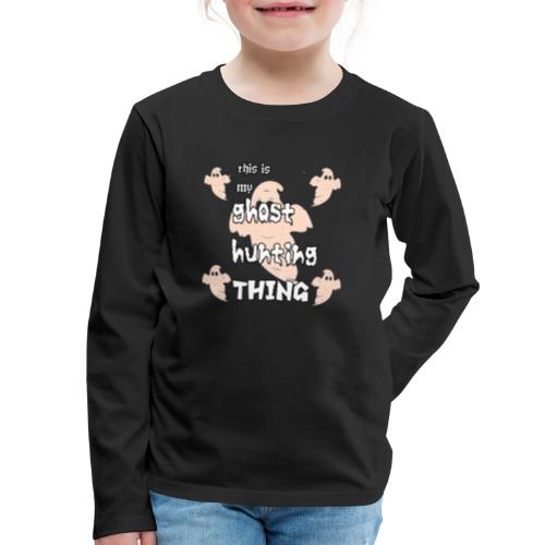 ghost hunting thing - Kids' Premium Long Sleeve T-Shirt