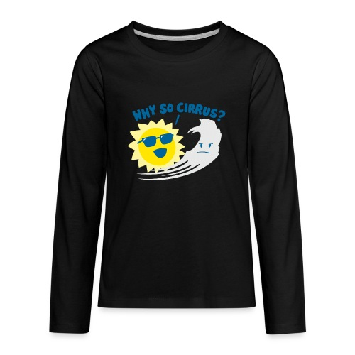 Why So Cirrus? - Kids' Premium Long Sleeve T-Shirt