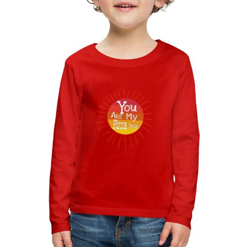 You Are My Pizza Cheese - Kids' Premium Long Sleeve T-Shirt