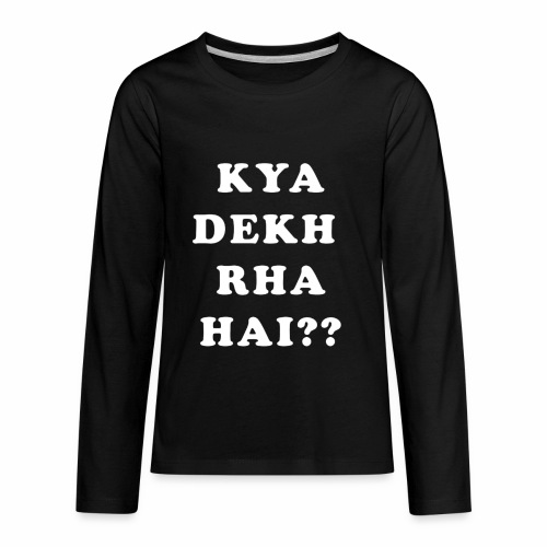 Kya Dekh Raha Hai - Kids' Premium Long Sleeve T-Shirt