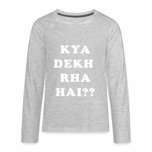 Kya Dekh Raha Hai - Kids' Premium Long Sleeve T-Shirt