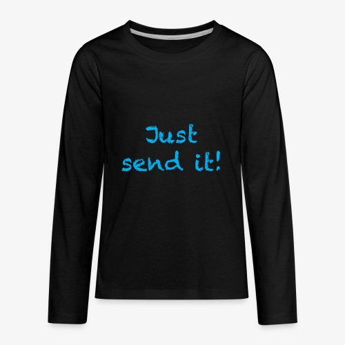 just send it - Kids' Premium Long Sleeve T-Shirt