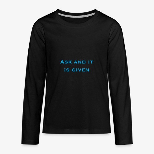 Ask and it is given - Kids' Premium Long Sleeve T-Shirt