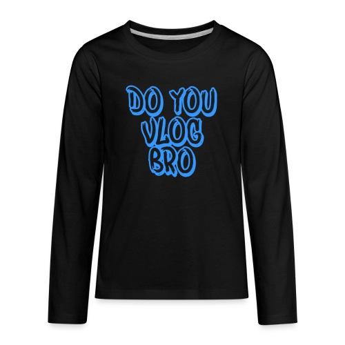 do you vlog bro shirt - Kids' Premium Long Sleeve T-Shirt