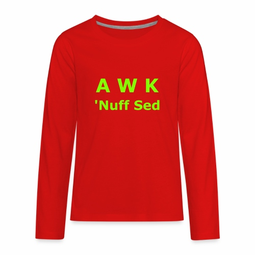 Awk. 'Nuff Sed - Kids' Premium Long Sleeve T-Shirt