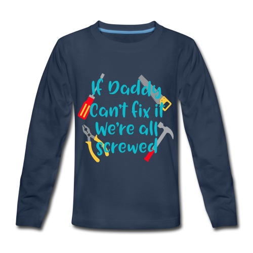 Daddy Can't fix it... - Kids' Premium Long Sleeve T-Shirt