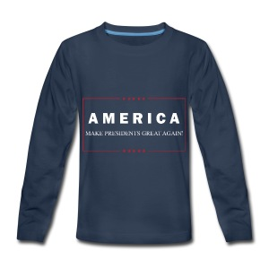 Make Presidents Great Again - Kids' Premium Long Sleeve T-Shirt