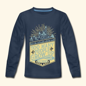 Too Many People Grow Up - Kids' Premium Long Sleeve T-Shirt