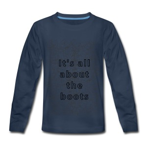 it's all about the boots - Kids' Premium Long Sleeve T-Shirt