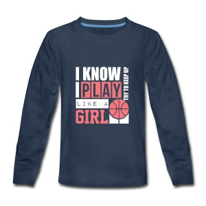 I Know I Play Like A Girl: Try To Keep Up T Shirt - Kids' Premium Long Sleeve T-Shirt