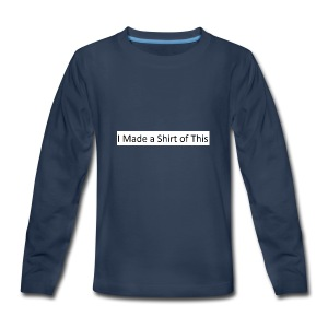 Made_a_Shirt_of_This - Kids' Premium Long Sleeve T-Shirt