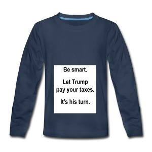 Be_smart-_Let_Trump_pay_your_taxes- - Kids' Premium Long Sleeve T-Shirt