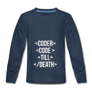 Coder Code Till Death - Programming T-Shirt - Kids' Premium Long Sleeve T-Shirt
