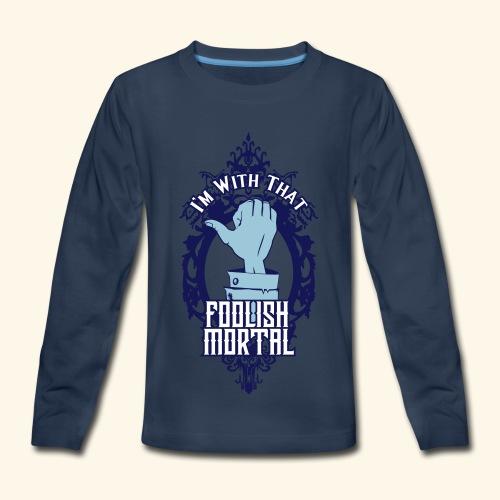 I'm With That Foolish Mortal - Kids' Premium Long Sleeve T-Shirt
