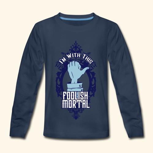 I'm With This Foolish Mortal - Kids' Premium Long Sleeve T-Shirt