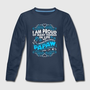 Im Proud Of Many Thing In Life Papaw - Kids' Premium Long Sleeve T-Shirt
